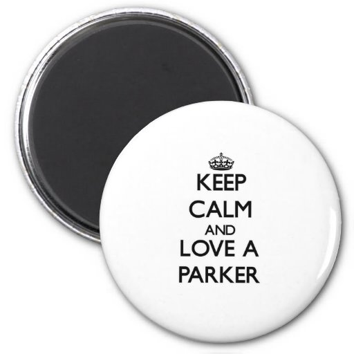 Keep Calm and Love a Parker Refrigerator Magnets