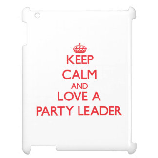 Keep Calm and Love a Party Leader iPad Case