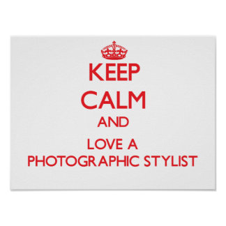 Keep Calm and Love a Photographic Stylist Print