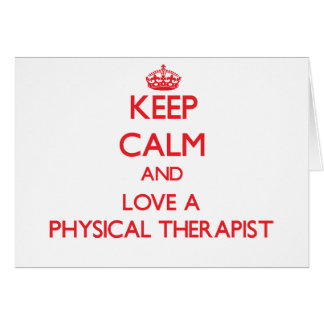 Keep Calm and Love a Physical Therapist Greeting Card