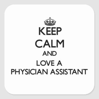 Keep Calm and Love a Physician Assistant Square Sticker