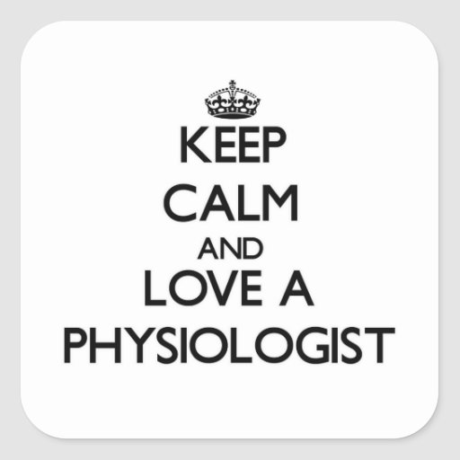 Keep Calm and Love a Physiologist Square Sticker
