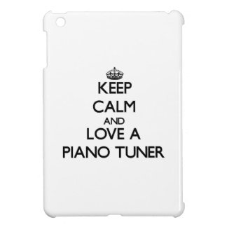 Keep Calm and Love a Piano Tuner Cover For The iPad Mini
