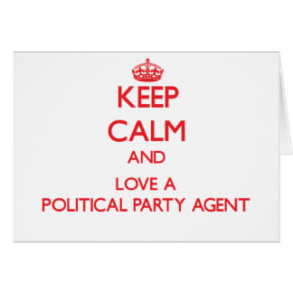 Keep Calm and Love a Political Party Agent Greeting Card