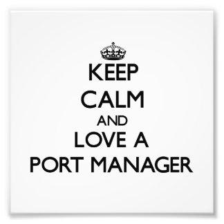 Keep Calm and Love a Port Manager Photo Art