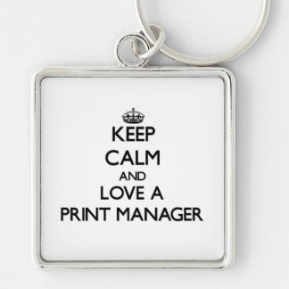 Keep Calm and Love a Print Manager Silver-Colored Square Key Ring