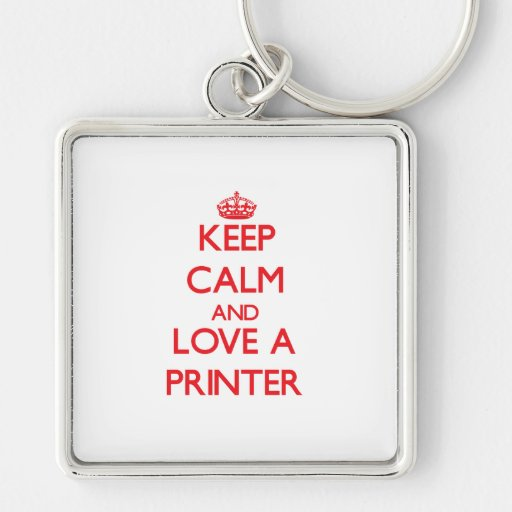 Keep Calm and Love a Printer Keychains
