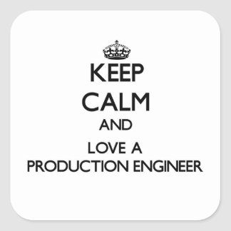 Keep Calm and Love a Production Engineer Square Stickers
