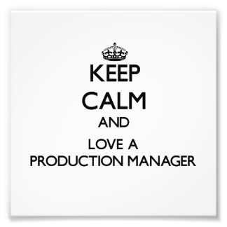 Keep Calm and Love a Production Manager Photo Art