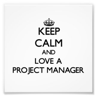 Keep Calm and Love a Project Manager Photo Print