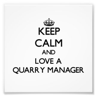 Keep Calm and Love a Quarry Manager Art Photo