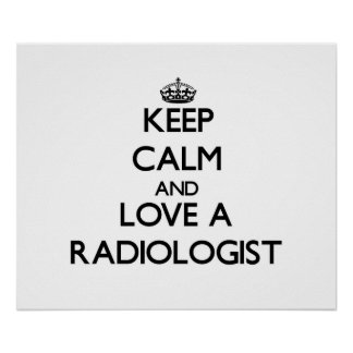 Keep Calm and Love a Radiologist Poster