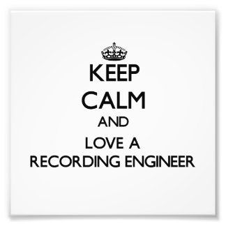 Keep Calm and Love a Recording Engineer Photograph