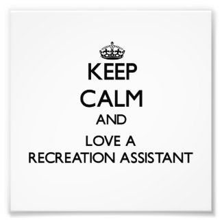 Keep Calm and Love a Recreation Assistant Photo