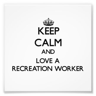 Keep Calm and Love a Recreation Worker Photo Print