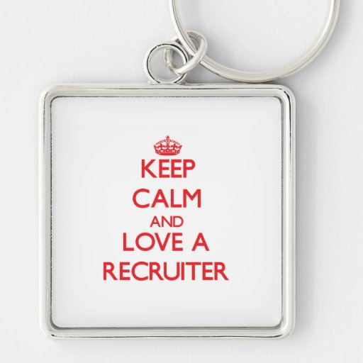 Keep Calm and Love a Recruiter Key Chain