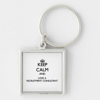 Keep Calm and Love a Recruitment Consultant Silver-Colored Square Key Ring