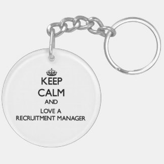 Keep Calm and Love a Recruitment Manager Acrylic Keychain