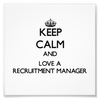 Keep Calm and Love a Recruitment Manager Art Photo