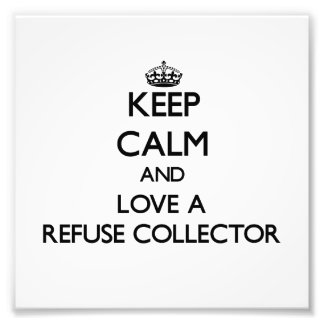 Keep Calm and Love a Refuse Collector Photograph