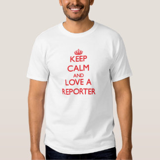 Keep Calm and Love a Reporter Tee Shirts