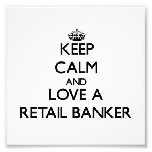 Keep Calm and Love a Retail Banker Photographic Print