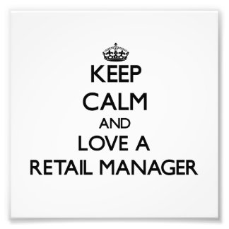 Keep Calm and Love a Retail Manager Photograph