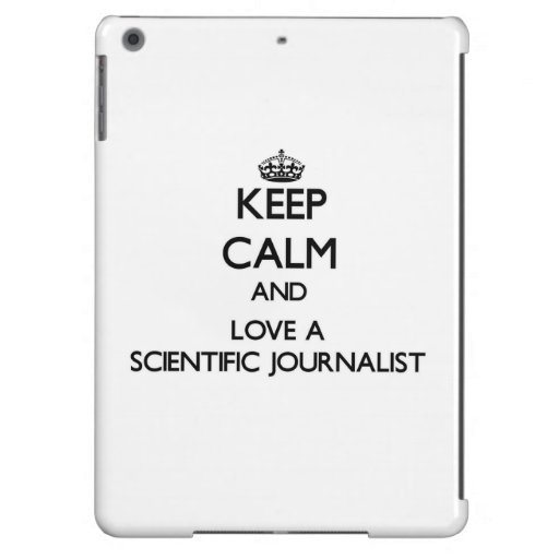 Keep Calm and Love a Scientific Journalist Cover For iPad Air