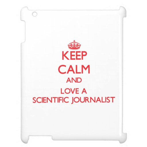 Keep Calm and Love a Scientific Journalist Case For The iPad 2 3 4