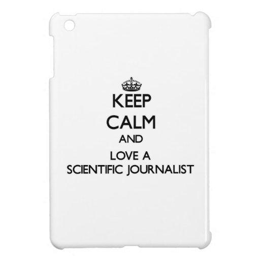 Keep Calm and Love a Scientific Journalist iPad Mini Case