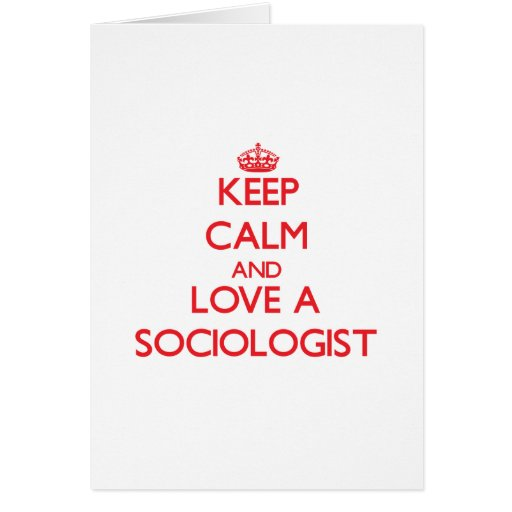 Keep Calm and Love a Sociologist Greeting Cards