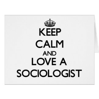 Keep Calm and Love a Sociologist Greeting Card