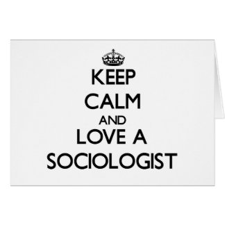 Keep Calm and Love a Sociologist Card