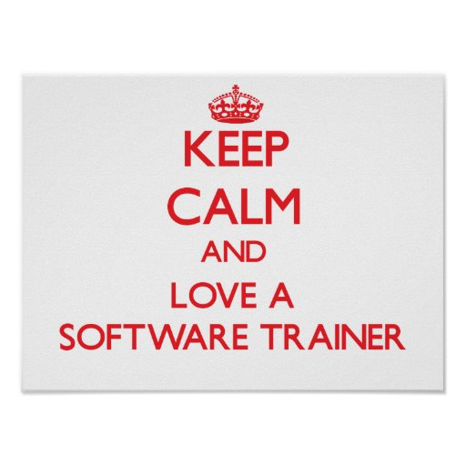 Keep Calm and Love a Software Trainer Posters