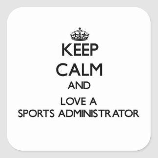 Keep Calm and Love a Sports Administrator Sticker