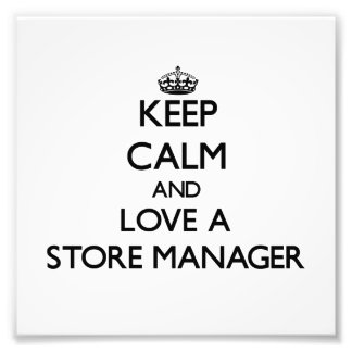 Keep Calm and Love a Store Manager Photo Art