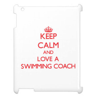 Keep Calm and Love a Swimming Coach iPad Cover