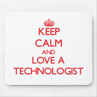 Keep Calm and Love a Technologist Mouse Pad