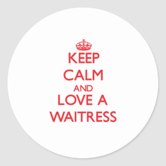 Keep Calm and Love a Waitress Round Stickers