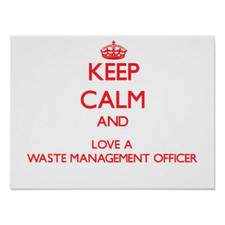 Keep Calm and Love a Waste Management Officer Posters