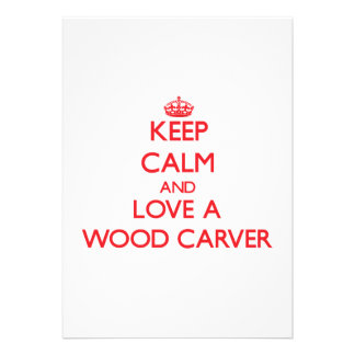 Keep Calm and Love a Wood Carver Personalized Invitation