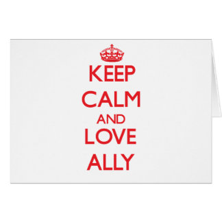 Keep Calm and Love Ally Greeting Card