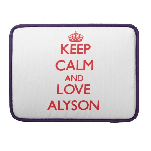 Keep Calm and Love Alyson Sleeves For MacBook Pro