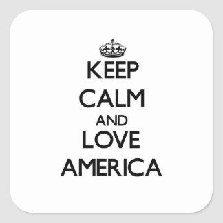 Keep Calm and Love America Square Stickers