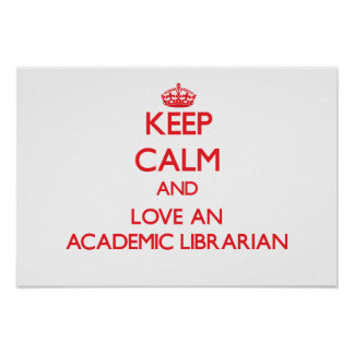 Keep Calm and Love an Academic Librarian Poster