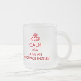Keep Calm and Love an Aerospace Engineer Frosted Glass Coffee Mug