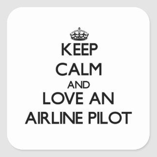 Keep Calm and Love an Airline Pilot Square Stickers
