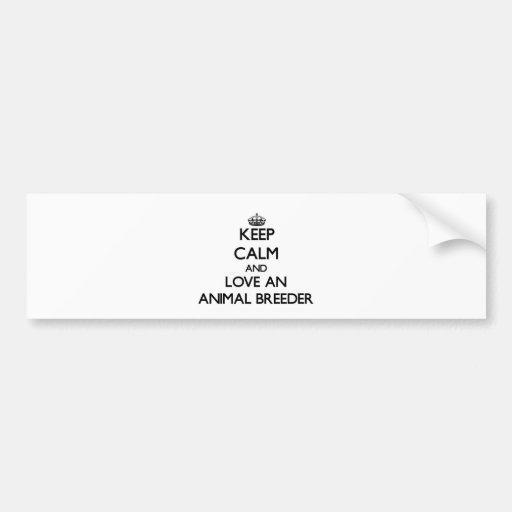 Keep Calm and Love an Animal Breeder Bumper Stickers