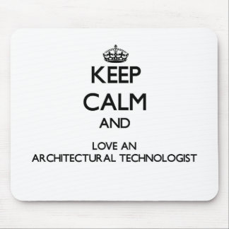 Keep Calm and Love an Architectural Technologist Mouse Pad