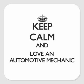 Keep Calm and Love an Automotive Mechanic Square Sticker